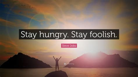 """Steve Jobs Quote: """"Stay hungry"""